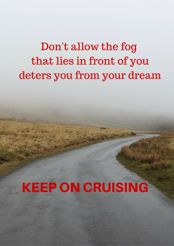 Don't allow the fog that lies in front of you deters you from your dream