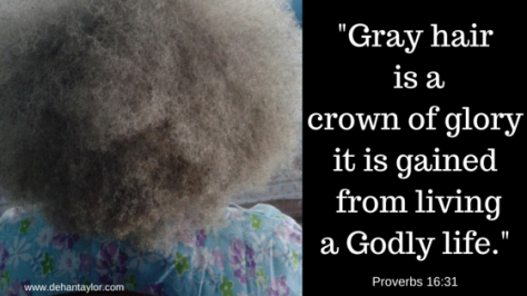 Gray hair is a crown of gloryit is gained from livinga Godly life.