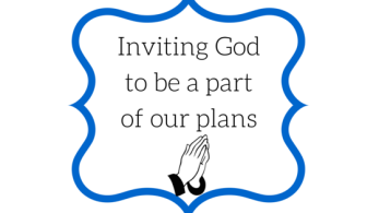 Inviting God to be a part of our plans