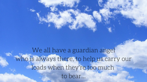 We all have a guardian angel who is always there to help us carry our load when it's too much to bear