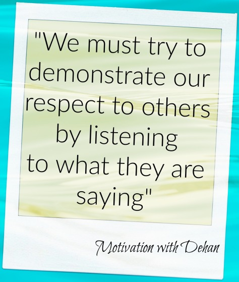 Show respect to others by listening